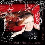Neko Case_The worse things get