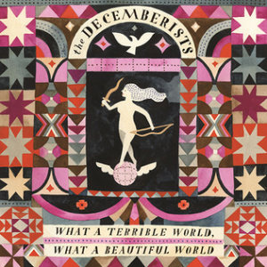 The Decemberists What_A_Terrible_World,_What_A_Beautiful_World Cover