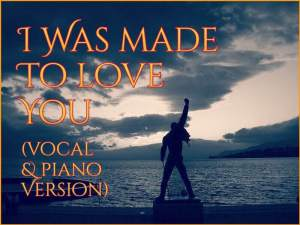 I Was Made To Love You (Vocal & Piano Version)
